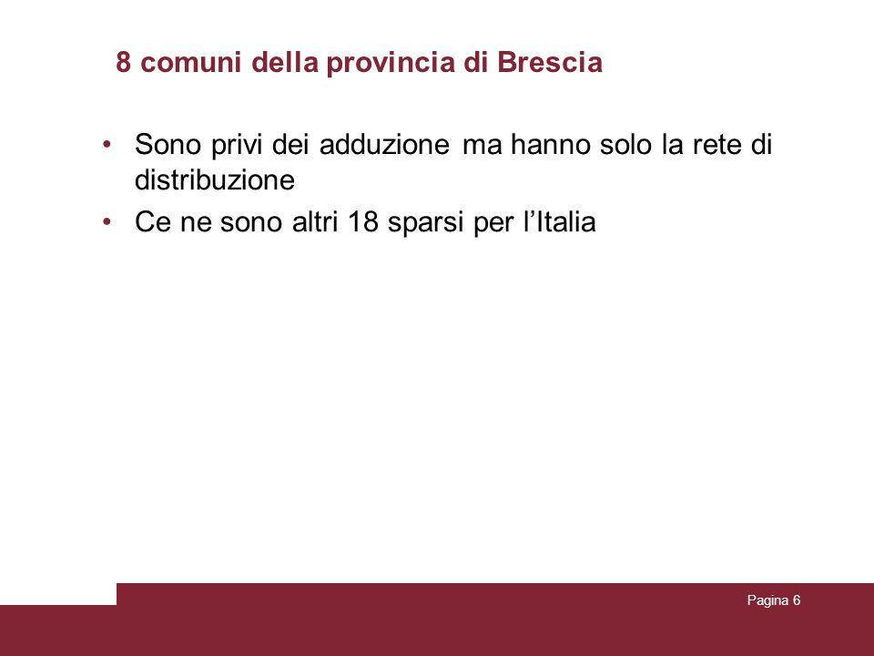 8 comuni della provincia di Brescia Sono privi dei adduzione ma hanno solo la rete di distribuzione Ce ne sono altri 18 sparsi per lItalia Pagina 6
