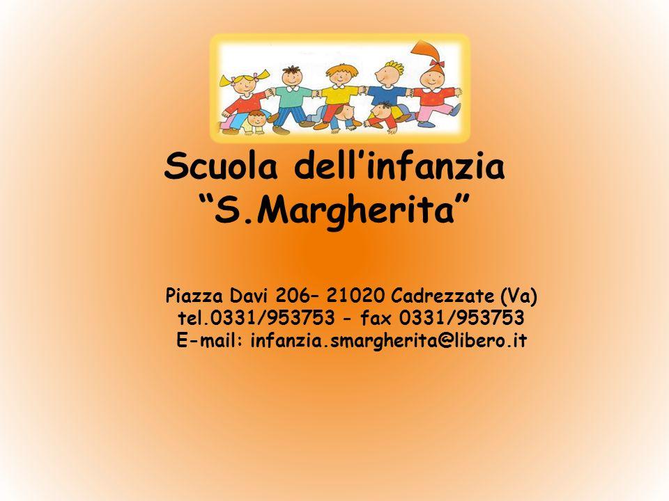 Scuola dellinfanzia S.Margherita Piazza Davi 206– 21020 Cadrezzate (Va) tel.0331/953753 - fax 0331/953753 E-mail: infanzia.smargherita@libero.it