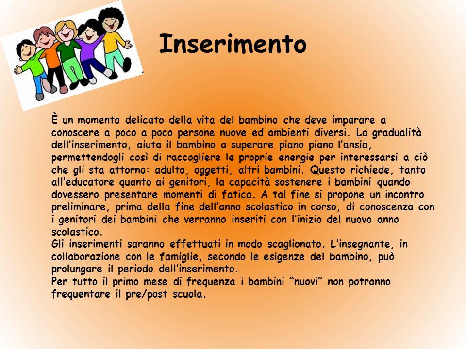 Inserimento È un momento delicato della vita del bambino che deve imparare a conoscere a poco a poco persone nuove ed ambienti diversi.