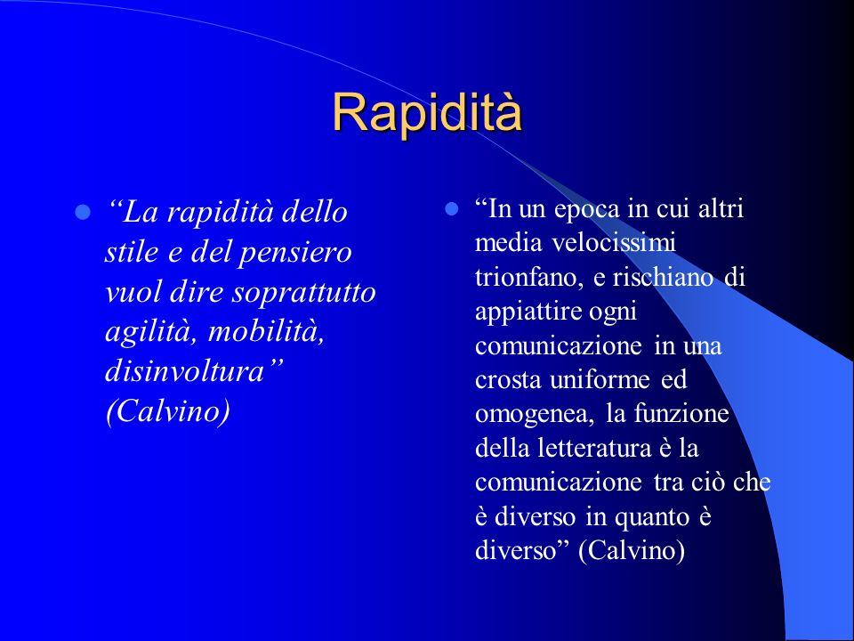 Rapidità La rapidità dello stile e del pensiero vuol dire soprattutto agilità, mobilità, disinvoltura (Calvino) In un epoca in cui altri media velocis