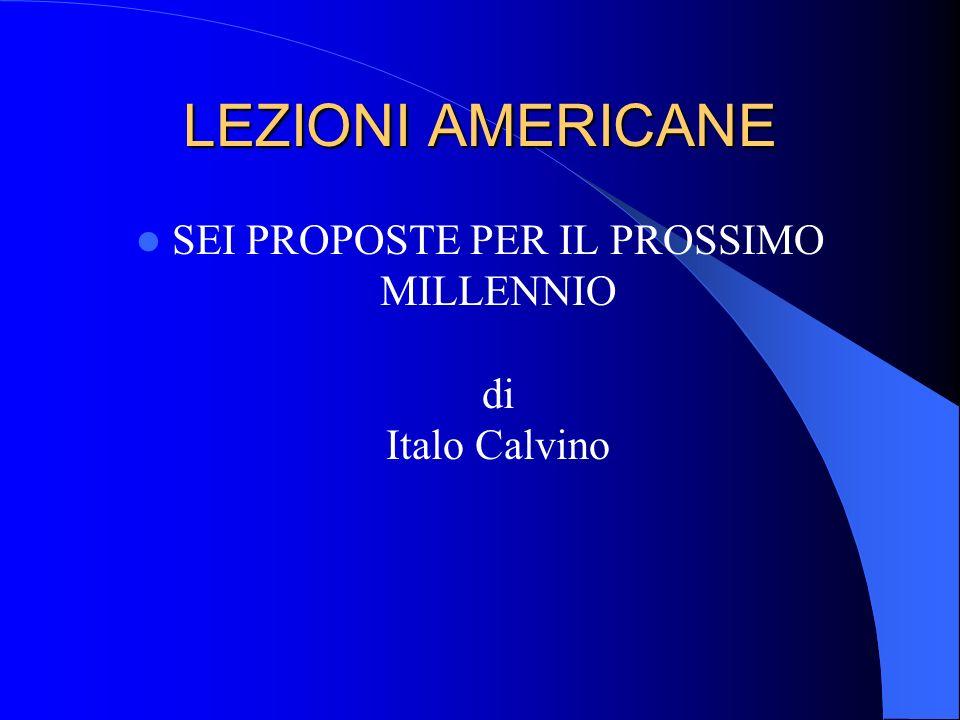 LEZIONI AMERICANE SEI PROPOSTE PER IL PROSSIMO MILLENNIO di Italo Calvino