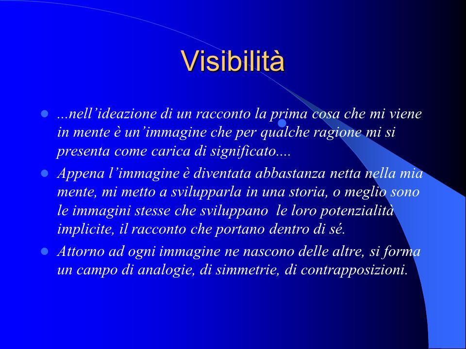 Visibilità...nellideazione di un racconto la prima cosa che mi viene in mente è unimmagine che per qualche ragione mi si presenta come carica di signi
