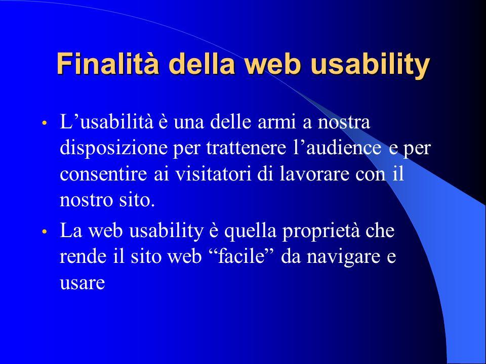 Finalità della web usability Lusabilità è una delle armi a nostra disposizione per trattenere laudience e per consentire ai visitatori di lavorare con