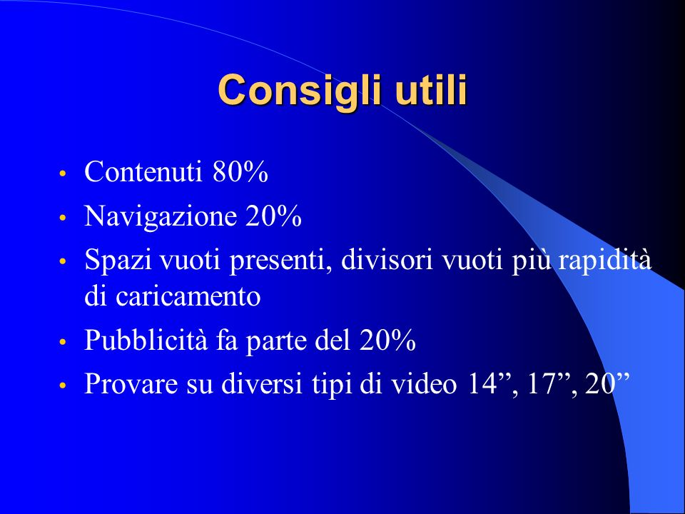 Consigli utili Contenuti 80% Navigazione 20% Spazi vuoti presenti, divisori vuoti più rapidità di caricamento Pubblicità fa parte del 20% Provare su d