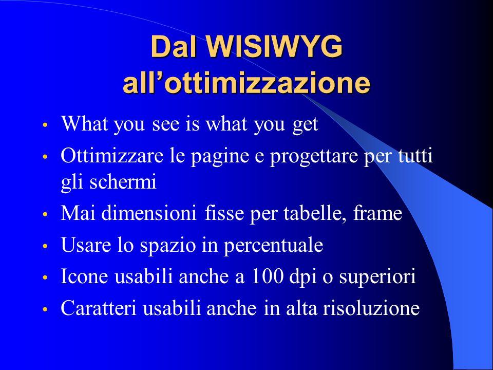 Dal WISIWYG allottimizzazione What you see is what you get Ottimizzare le pagine e progettare per tutti gli schermi Mai dimensioni fisse per tabelle,