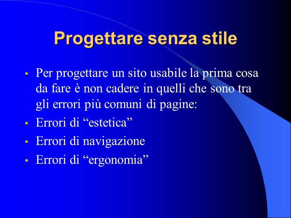 Progettare senza stile Per progettare un sito usabile la prima cosa da fare è non cadere in quelli che sono tra gli errori più comuni di pagine: Error