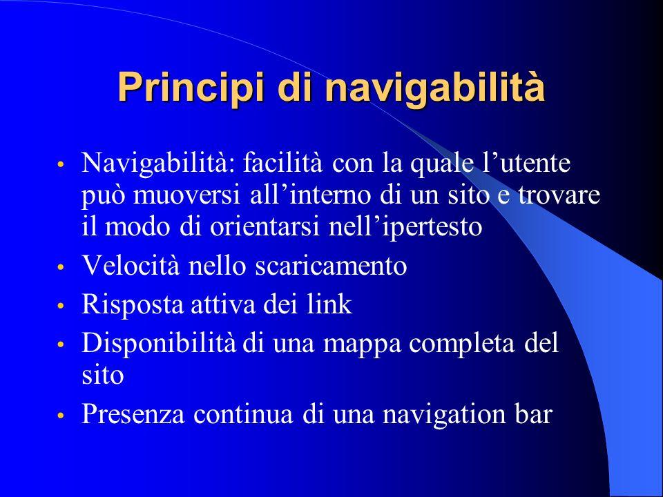 Principi di navigabilità Navigabilità: facilità con la quale lutente può muoversi allinterno di un sito e trovare il modo di orientarsi nellipertesto