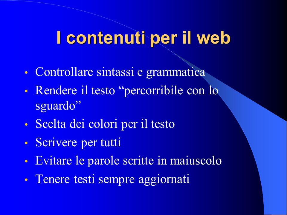 I contenuti per il web Controllare sintassi e grammatica Rendere il testo percorribile con lo sguardo Scelta dei colori per il testo Scrivere per tutt