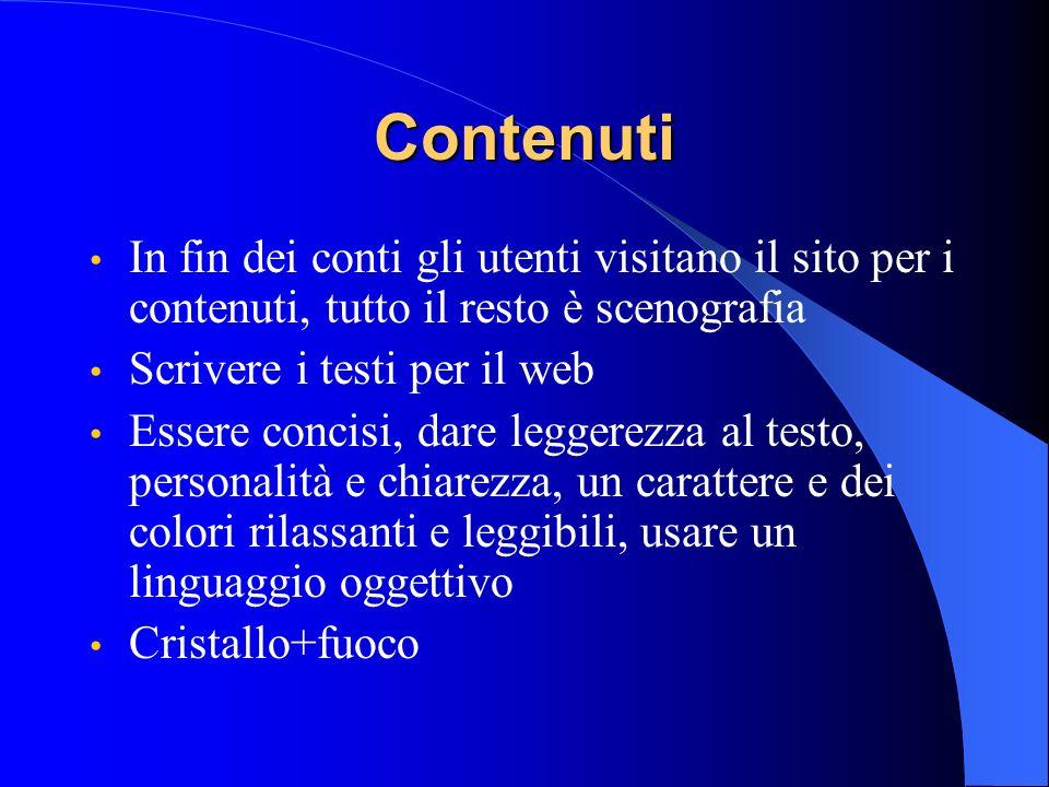Contenuti In fin dei conti gli utenti visitano il sito per i contenuti, tutto il resto è scenografia Scrivere i testi per il web Essere concisi, dare