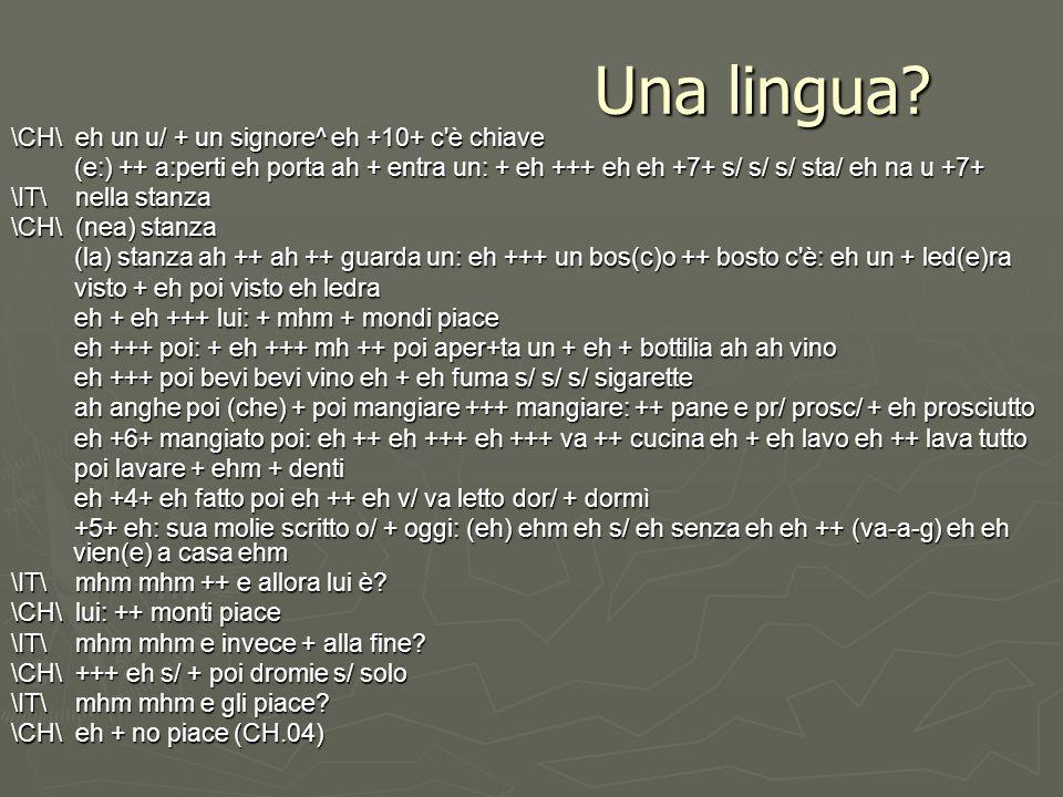 Una lingua? \CH\ eh un u/ + un signore^ eh +10+ c'è chiave (e:) ++ a:perti eh porta ah + entra un: + eh +++ eh eh +7+ s/ s/ s/ sta/ eh na u +7+ (e:) +