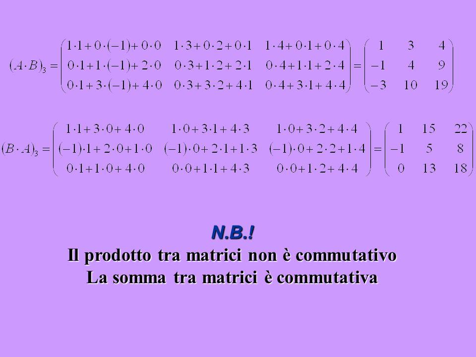 N.B.! Il prodotto tra matrici non è commutativo La somma tra matrici è commutativa
