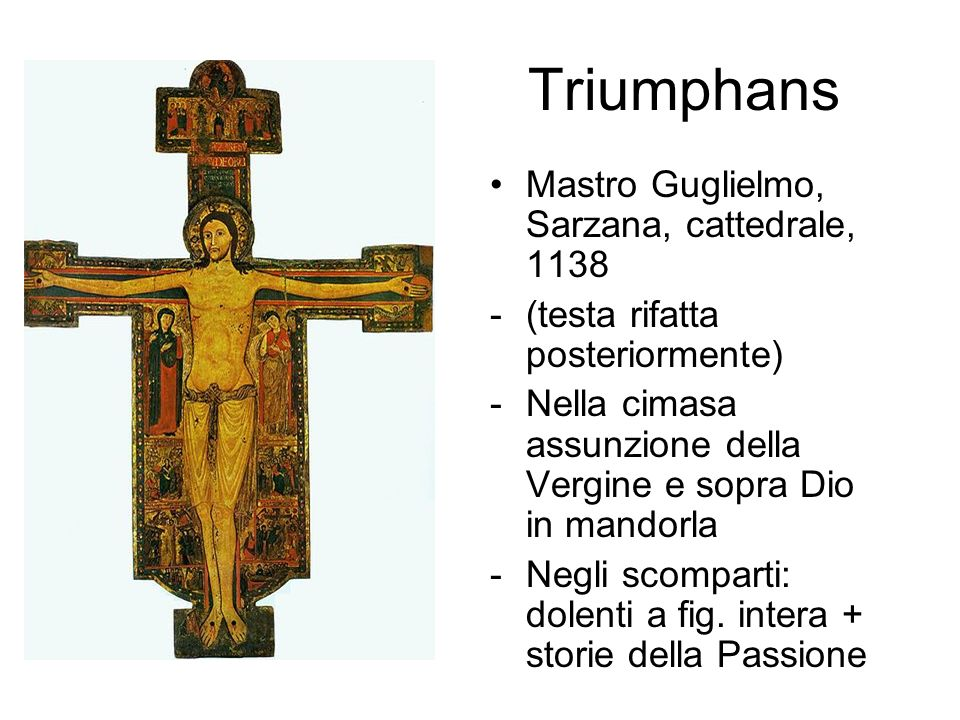 Triumphans Mastro Guglielmo, Sarzana, cattedrale, 1138 -(testa rifatta posteriormente) -Nella cimasa assunzione della Vergine e sopra Dio in mandorla -Negli scomparti: dolenti a fig.