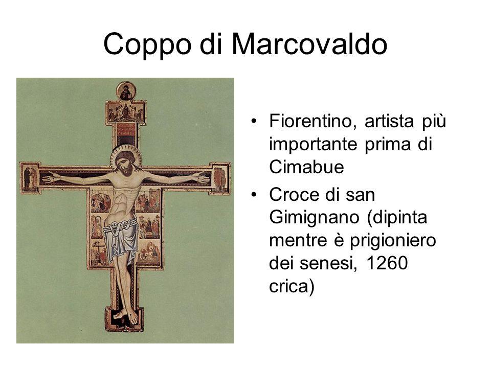 Coppo di Marcovaldo Fiorentino, artista più importante prima di Cimabue Croce di san Gimignano (dipinta mentre è prigioniero dei senesi, 1260 crica)