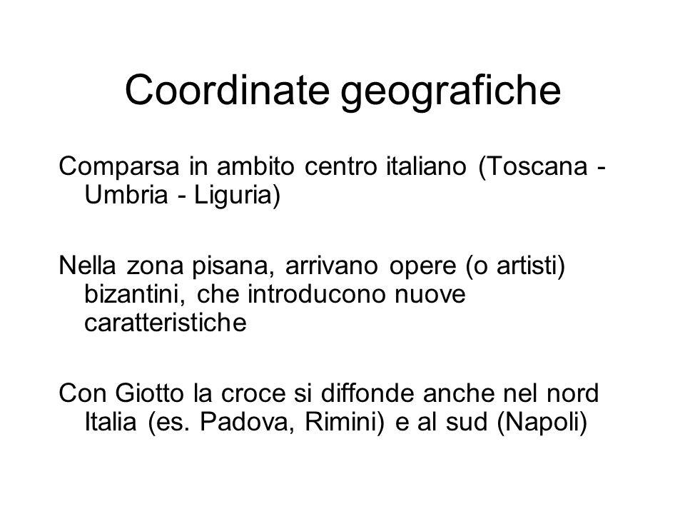 Coordinate geografiche Comparsa in ambito centro italiano (Toscana - Umbria - Liguria) Nella zona pisana, arrivano opere (o artisti) bizantini, che introducono nuove caratteristiche Con Giotto la croce si diffonde anche nel nord Italia (es.