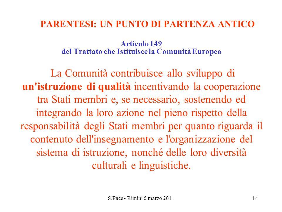 S.Pace - Rimini 6 marzo 201114 PARENTESI: UN PUNTO DI PARTENZA ANTICO Articolo 149 del Trattato che Istituisce la Comunità Europea La Comunità contrib