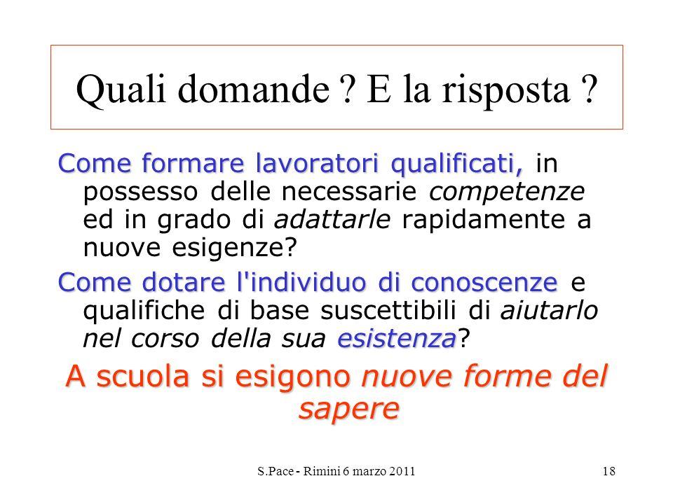 S.Pace - Rimini 6 marzo 201118 Quali domande ? E la risposta ? Come formare lavoratori qualificati, Come formare lavoratori qualificati, in possesso d