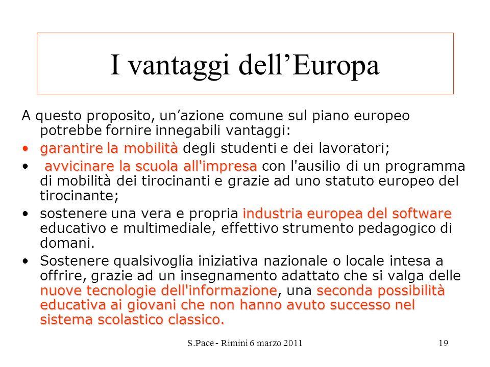 S.Pace - Rimini 6 marzo 201119 I vantaggi dellEuropa A questo proposito, unazione comune sul piano europeo potrebbe fornire innegabili vantaggi: garan