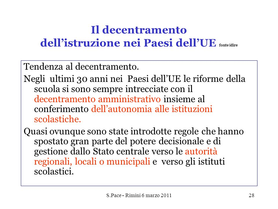 S.Pace - Rimini 6 marzo 201128 Il decentramento dellistruzione nei Paesi dellUE fonte idire Tendenza al decentramento. Negli ultimi 30 anni nei Paesi