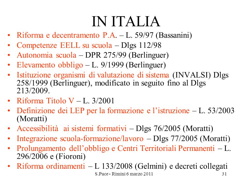 S.Pace - Rimini 6 marzo 201131 IN ITALIA Riforma e decentramento P.A. – L. 59/97 (Bassanini) Competenze EELL su scuola – Dlgs 112/98 Autonomia scuola