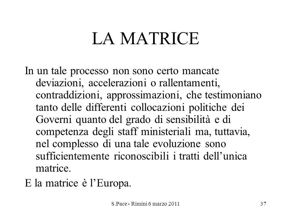 S.Pace - Rimini 6 marzo 201137 LA MATRICE In un tale processo non sono certo mancate deviazioni, accelerazioni o rallentamenti, contraddizioni, appros