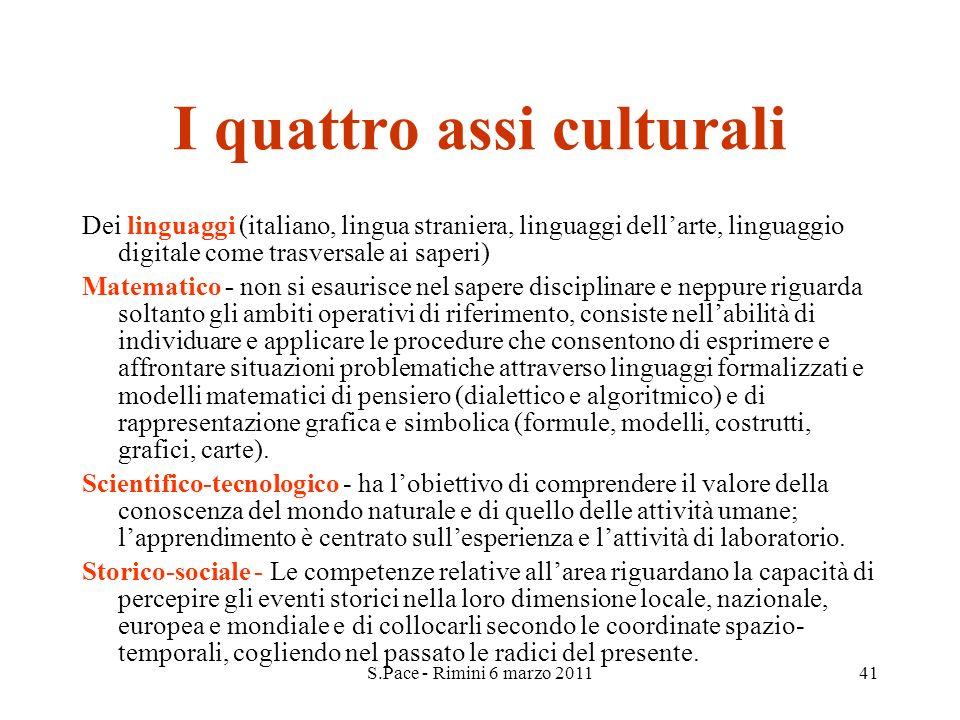S.Pace - Rimini 6 marzo 201141 I quattro assi culturali Dei linguaggi (italiano, lingua straniera, linguaggi dellarte, linguaggio digitale come trasve