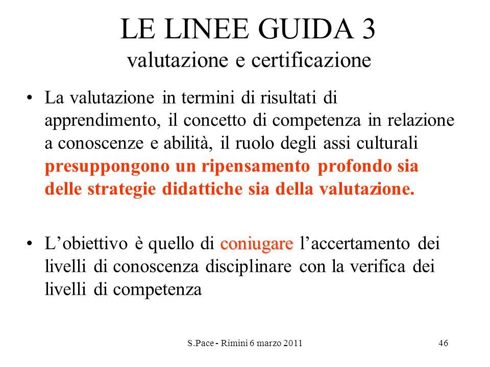 S.Pace - Rimini 6 marzo 201146 LE LINEE GUIDA 3 valutazione e certificazione La valutazione in termini di risultati di apprendimento, il concetto di c