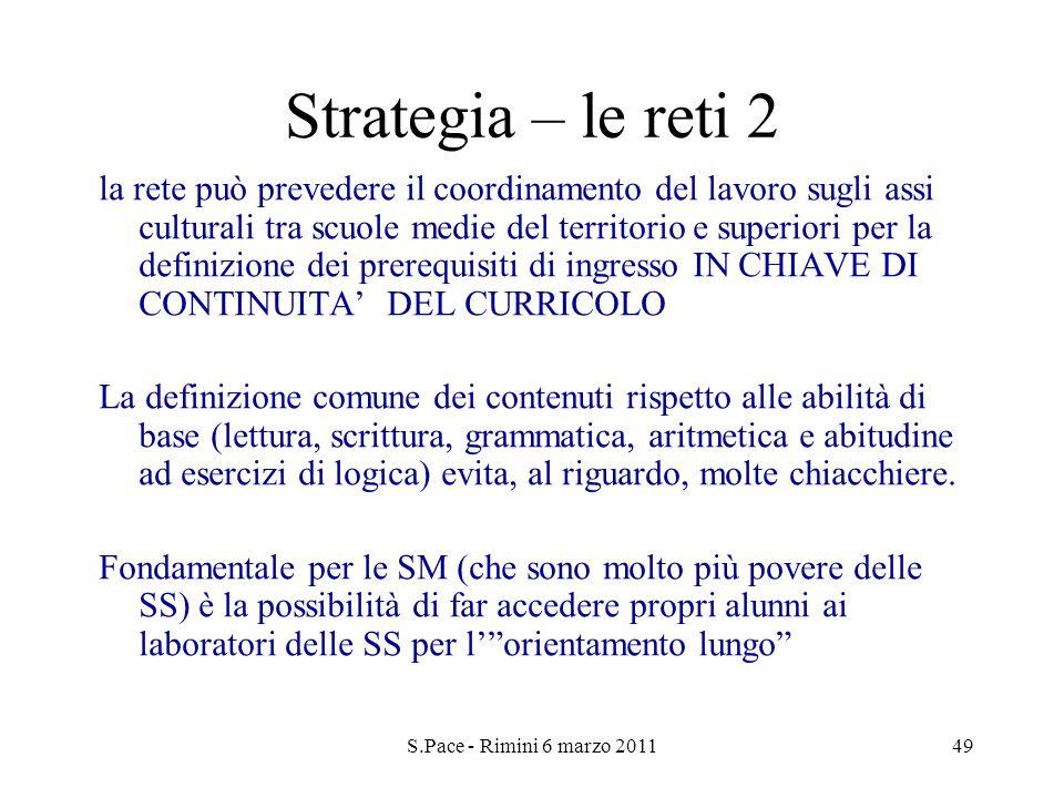 S.Pace - Rimini 6 marzo 201149 Strategia – le reti 2 la rete può prevedere il coordinamento del lavoro sugli assi culturali tra scuole medie del terri