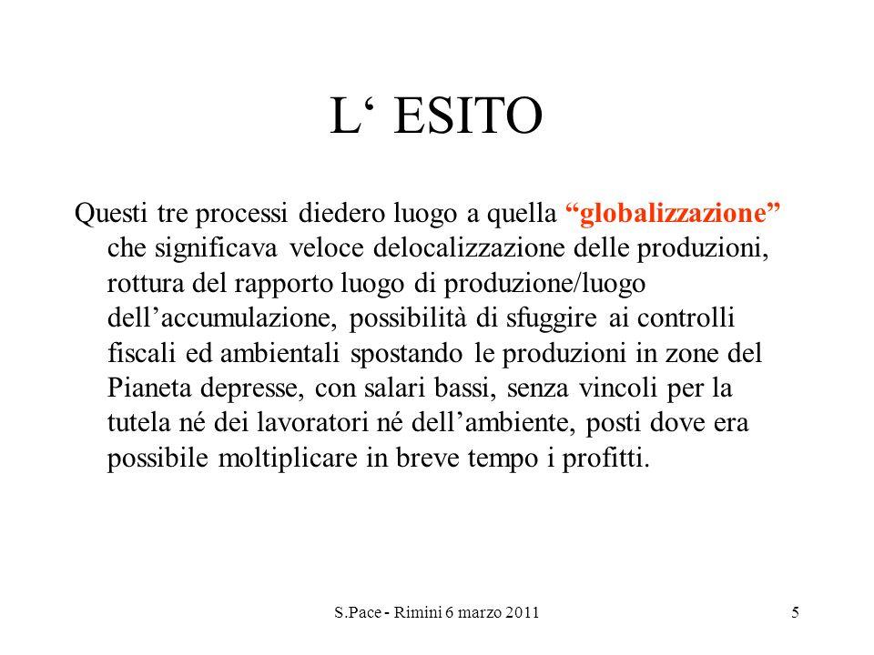 S.Pace - Rimini 6 marzo 20115 L ESITO Questi tre processi diedero luogo a quella globalizzazione che significava veloce delocalizzazione delle produzi