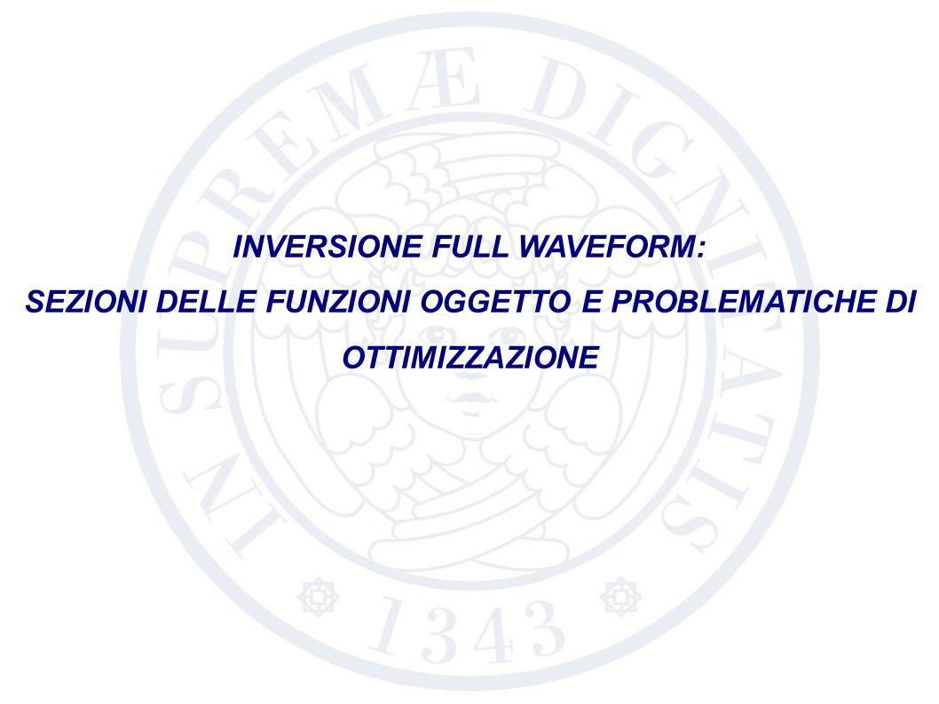 INVERSIONE FULL WAVEFORM: SEZIONI DELLE FUNZIONI OGGETTO E PROBLEMATICHE DI OTTIMIZZAZIONE