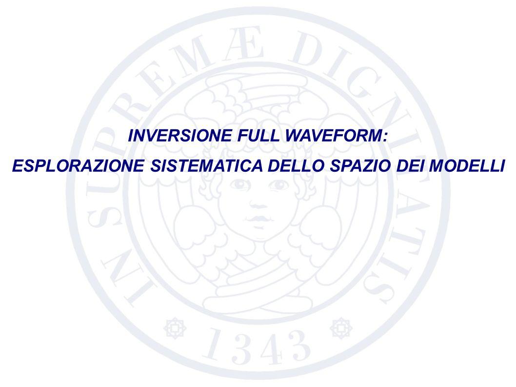 INVERSIONE FULL WAVEFORM: ESPLORAZIONE SISTEMATICA DELLO SPAZIO DEI MODELLI