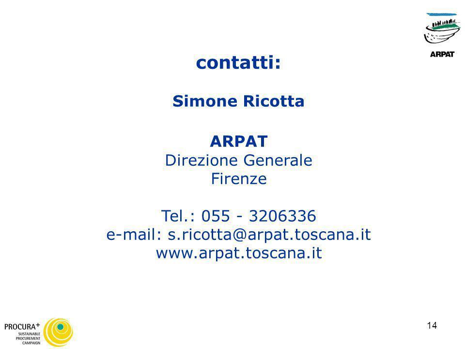 14 contatti: Simone Ricotta ARPAT Direzione Generale Firenze Tel.: 055 - 3206336 e-mail: s.ricotta@arpat.toscana.it www.arpat.toscana.it