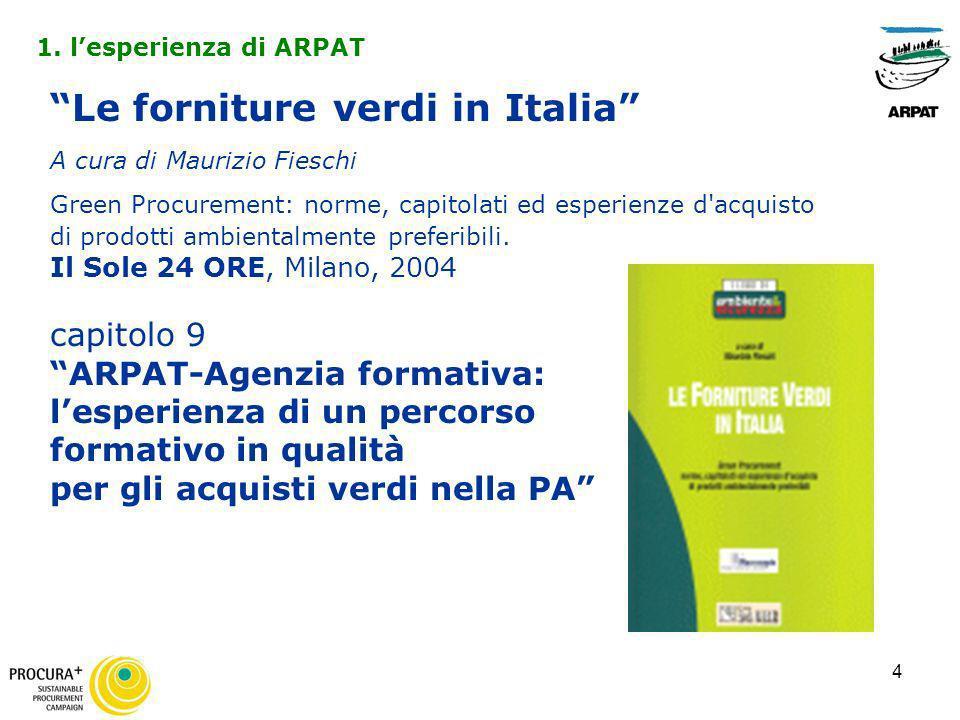4 Le forniture verdi in Italia A cura di Maurizio Fieschi Green Procurement: norme, capitolati ed esperienze d'acquisto di prodotti ambientalmente pre