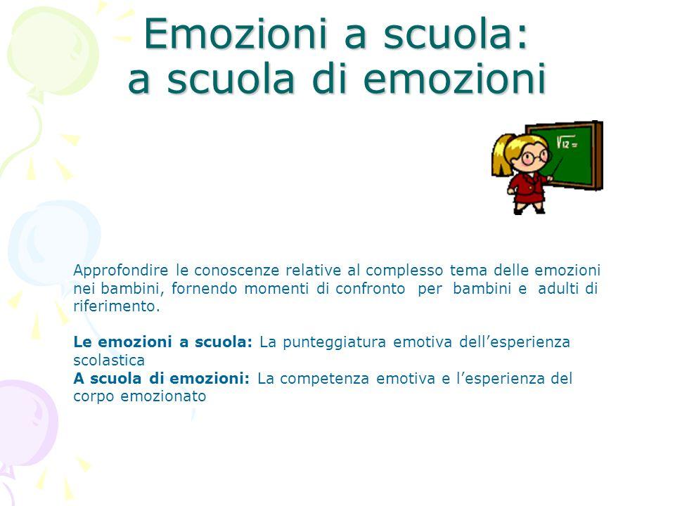 Emozioni a scuola: a scuola di emozioni Approfondire le conoscenze relative al complesso tema delle emozioni nei bambini, fornendo momenti di confront