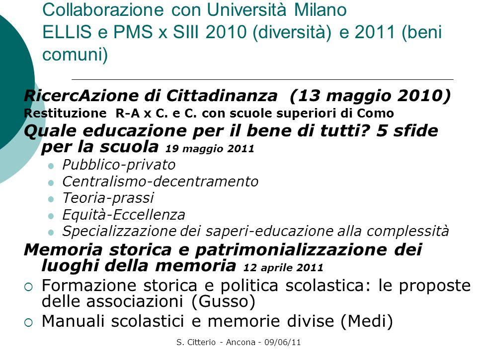 S. Citterio - Ancona - 09/06/11 Collaborazione con Università Milano ELLIS e PMS x SIII 2010 (diversità) e 2011 (beni comuni) RicercAzione di Cittadin
