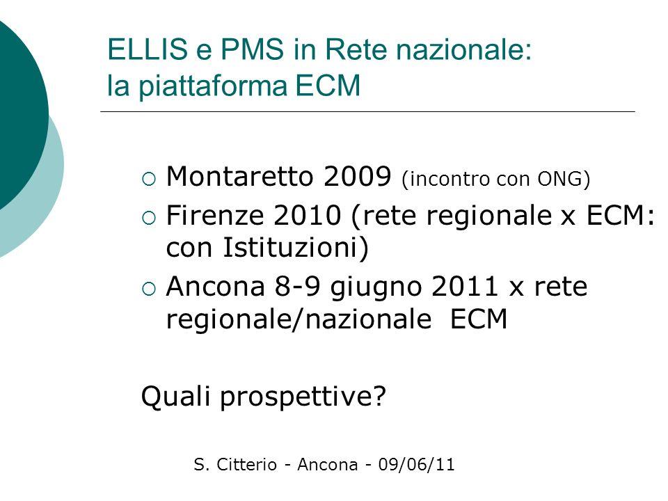 ELLIS e PMS in Rete nazionale: la piattaforma ECM Montaretto 2009 (incontro con ONG) Firenze 2010 (rete regionale x ECM: con Istituzioni) Ancona 8-9 giugno 2011 x rete regionale/nazionale ECM Quali prospettive.
