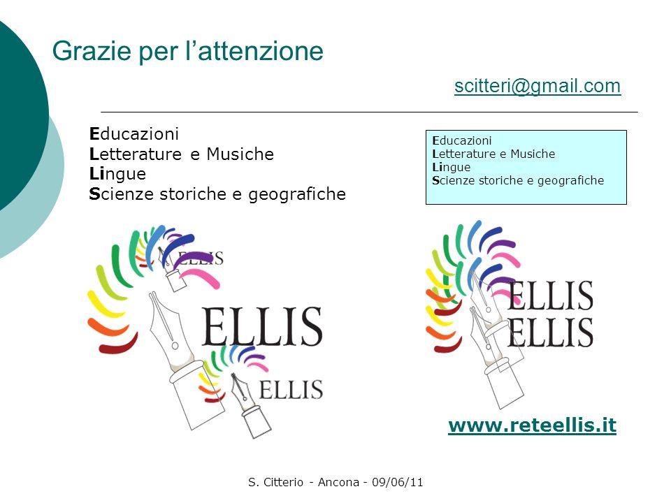 S. Citterio - Ancona - 09/06/11 Grazie per lattenzione scitteri@gmail.com scitteri@gmail.com Educazioni Letterature e Musiche Lingue Scienze storiche