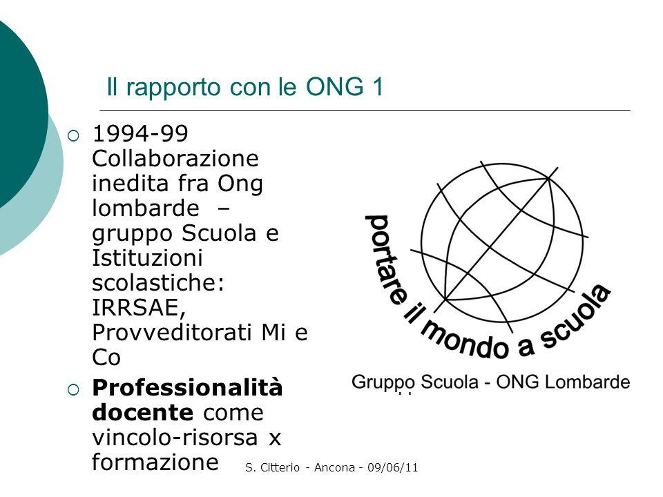S. Citterio - Ancona - 09/06/11 Il rapporto con le ONG 1 1994-99 Collaborazione inedita fra Ong lombarde – gruppo Scuola e Istituzioni scolastiche: IR