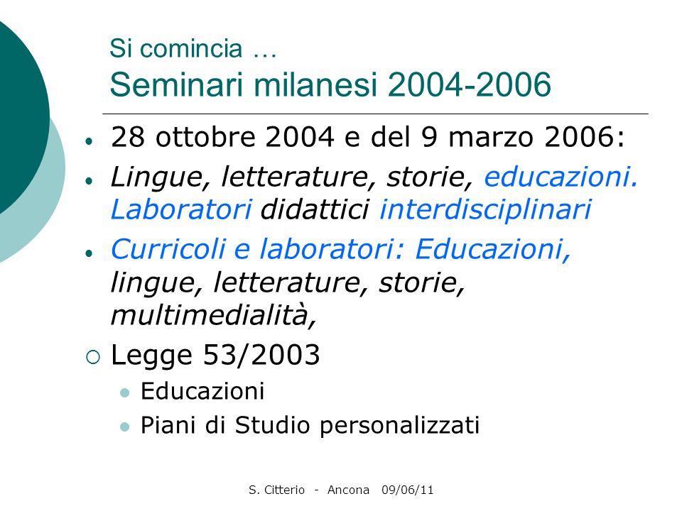 S. Citterio - Ancona 09/06/11 Si comincia … Seminari milanesi 2004-2006 28 ottobre 2004 e del 9 marzo 2006: Lingue, letterature, storie, educazioni. L