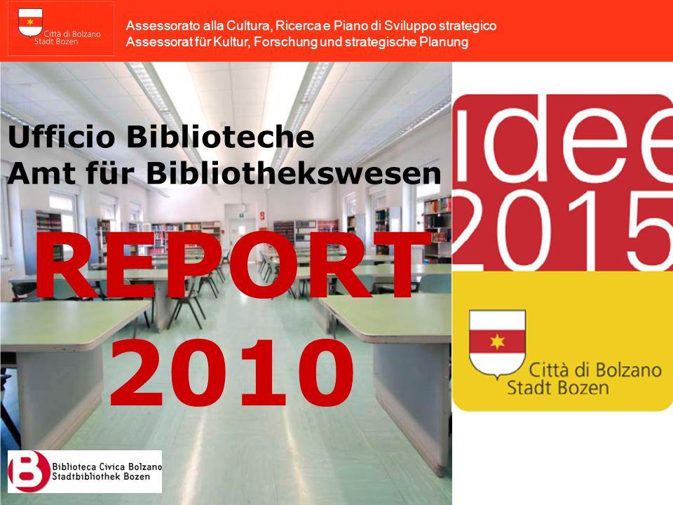 Ufficio Biblioteche Amt für Bibliothekswesen REPORT 2010 Assessorato alla Cultura, Ricerca e Piano di Sviluppo strategico Assessorat für Kultur, Forschung und strategische Planung