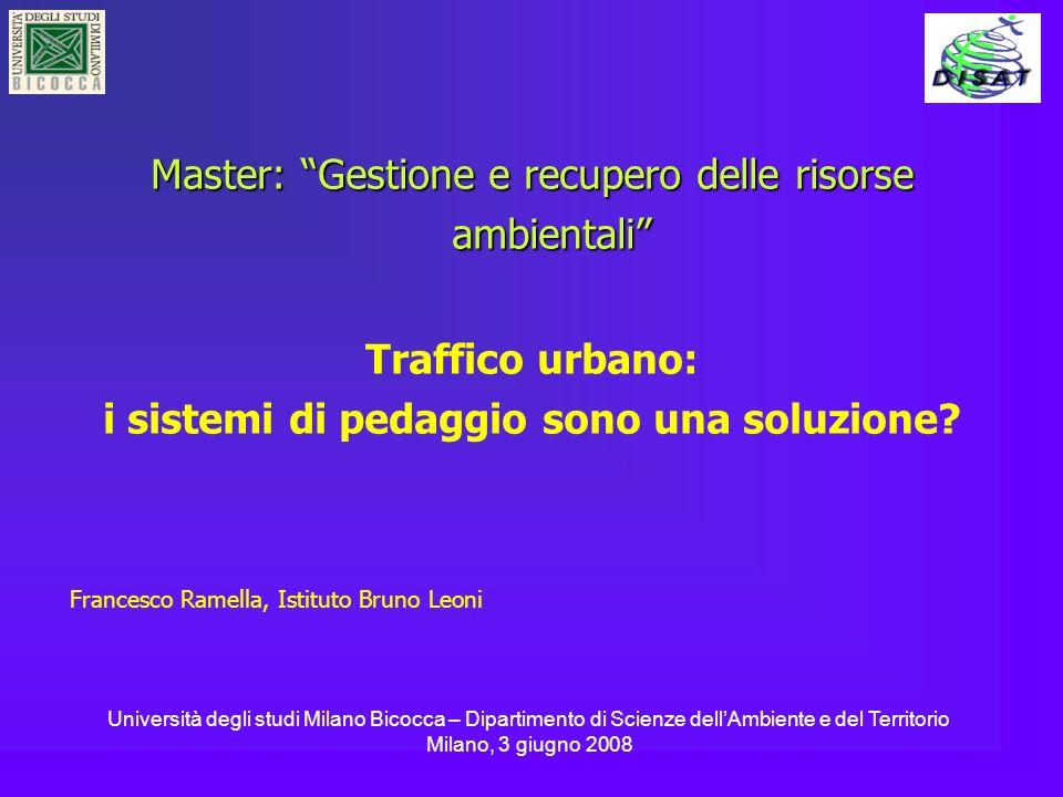 Master: Gestione e recupero delle risorse ambientali Traffico urbano: i sistemi di pedaggio sono una soluzione? Francesco Ramella, Istituto Bruno Leon