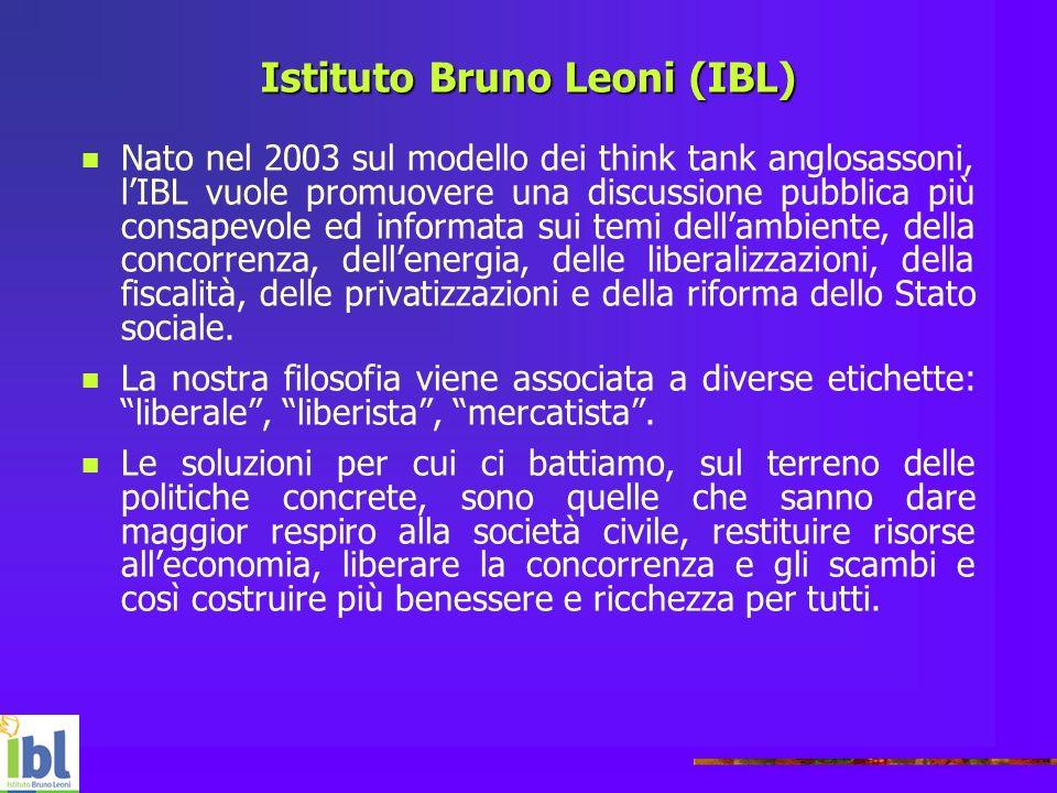 Istituto Bruno Leoni (IBL) Nato nel 2003 sul modello dei think tank anglosassoni, lIBL vuole promuovere una discussione pubblica più consapevole ed in