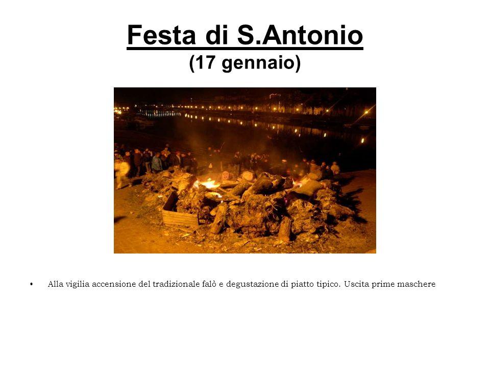 Festa di S.Antonio (17 gennaio) Alla vigilia accensione del tradizionale falò e degustazione di piatto tipico. Uscita prime maschere