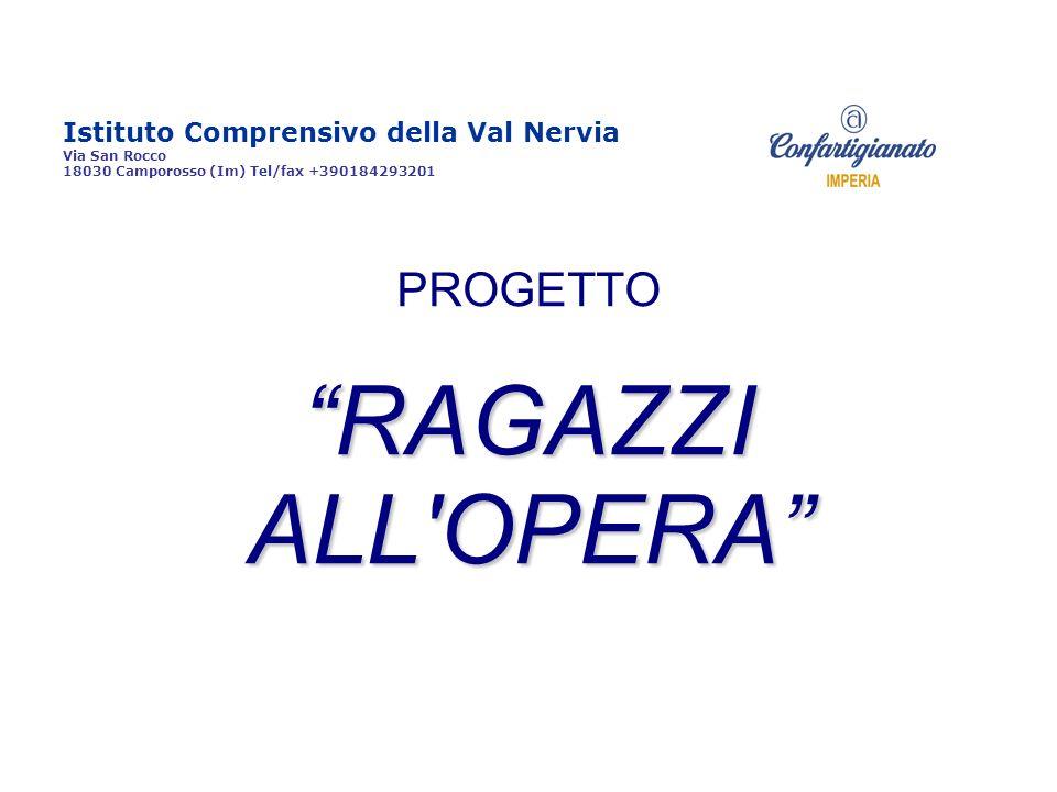 Istituto Comprensivo della Val Nervia Via San Rocco 18030 Camporosso (Im) Tel/fax +390184293201 PROGETTO RAGAZZI ALL'OPERA