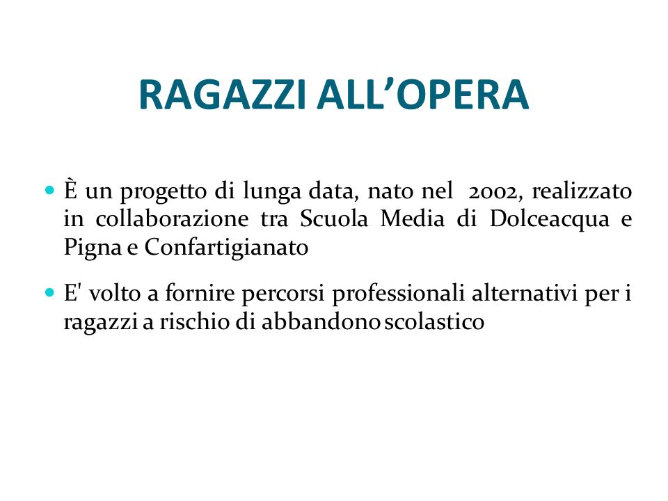 RAGAZZI ALLOPERA È un progetto di lunga data, nato nel 2002, realizzato in collaborazione tra Scuola Media di Dolceacqua e Pigna e Confartigianato E'