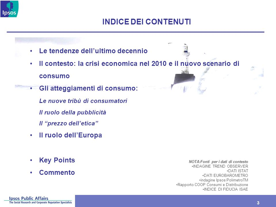 3 3 Le tendenze dellultimo decennio Il contesto: la crisi economica nel 2010 e il nuovo scenario di consumo Gli atteggiamenti di consumo: Le nuove tri