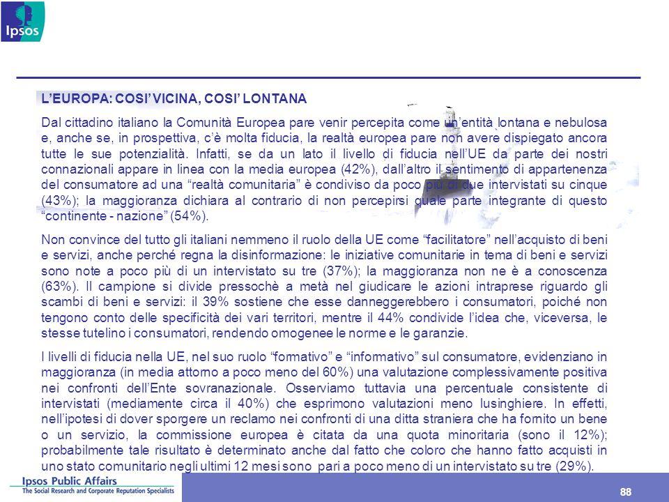 88 LEUROPA: COSI VICINA, COSI LONTANA Dal cittadino italiano la Comunità Europea pare venir percepita come unentità lontana e nebulosa e, anche se, in
