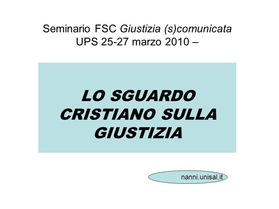 Seminario FSC Giustizia (s)comunicata UPS 25-27 marzo 2010 – LO SGUARDO CRISTIANO SULLA GIUSTIZIA nanni.unisal.it