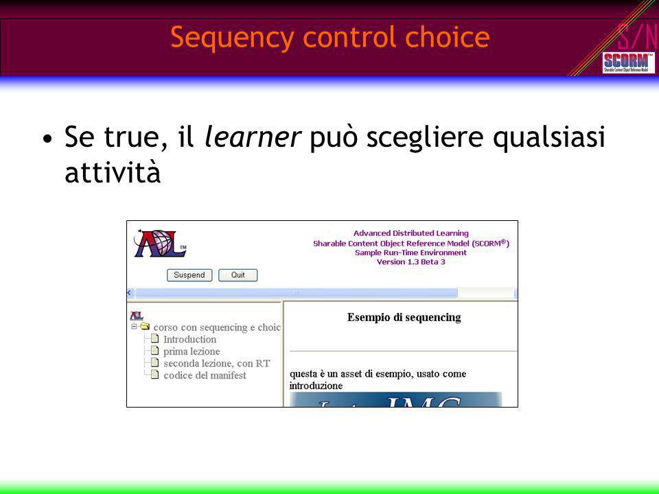 S/N Sequency control choice Se true, il learner può scegliere qualsiasi attività