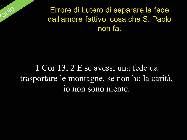 S.Paolo Errore di Lutero di separare la fede dallamore fattivo, cosa che S.