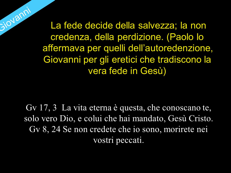 S.Giovanni La fede decide della salvezza; la non credenza, della perdizione.